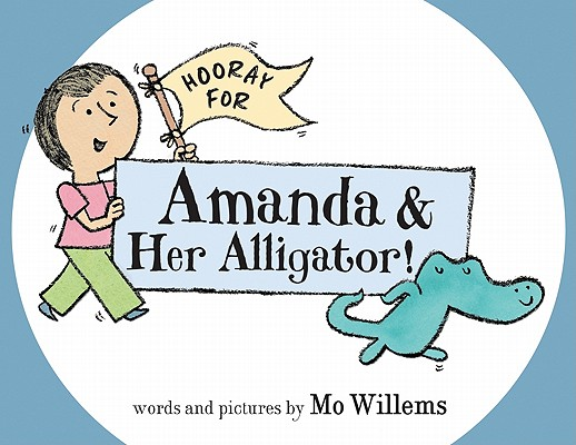 Hooray for Amanda & Her Alligator! By Willems, Mo/ Willems, Mo (ILT)